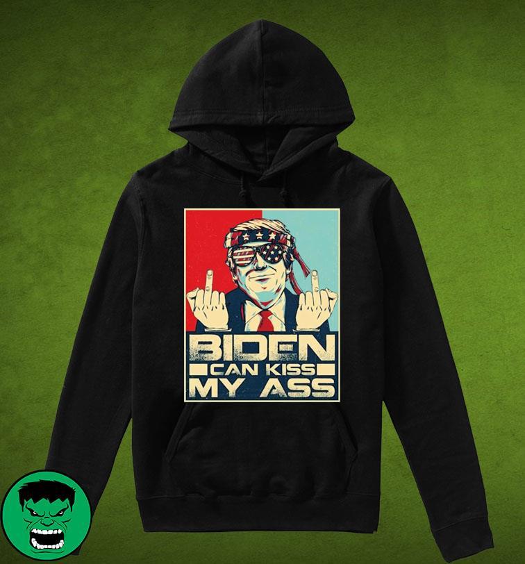 Biden Can Kiss My Ass Election Pro Trump No Joe Biden Not My President Biden Shirt Hoodie