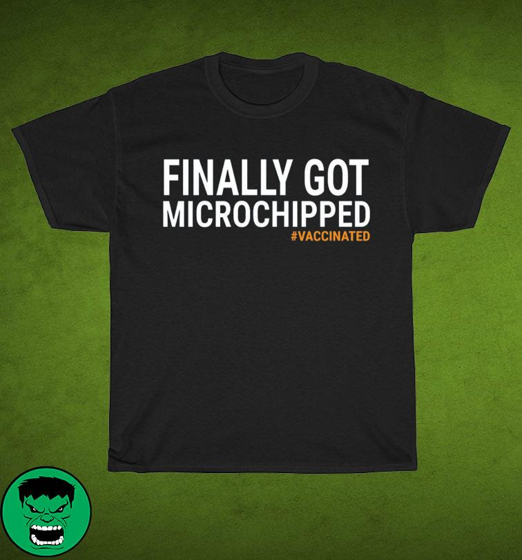 Funny Finally Got Microchipped Vaccinated Shirt