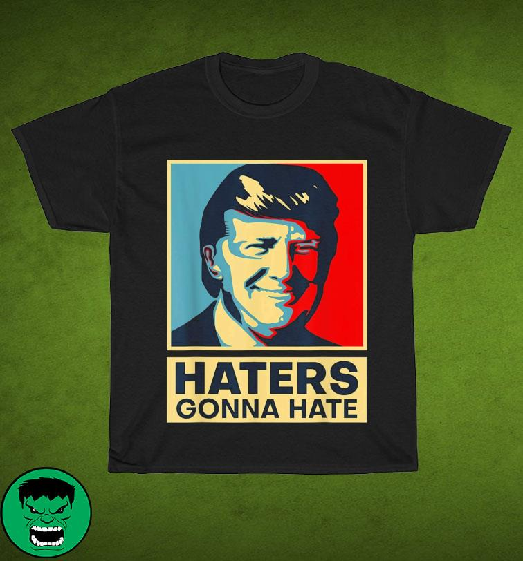 Funny Haters Gonna Hate President Donald Trump Shirt