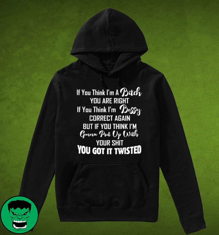 If You Think I A Bitch You Are Right If You Think I'm Bossy Correct Again Shirt Hoodie