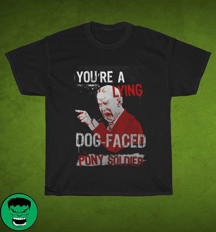 Joe Biden You're A Lying Dog Faced Pony Soldier Shirt