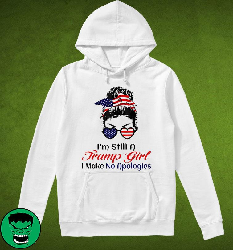 Messy Bun girl I'm Still A Trump Girl Make No Apologies Patriotic American Shirt Hoodie
