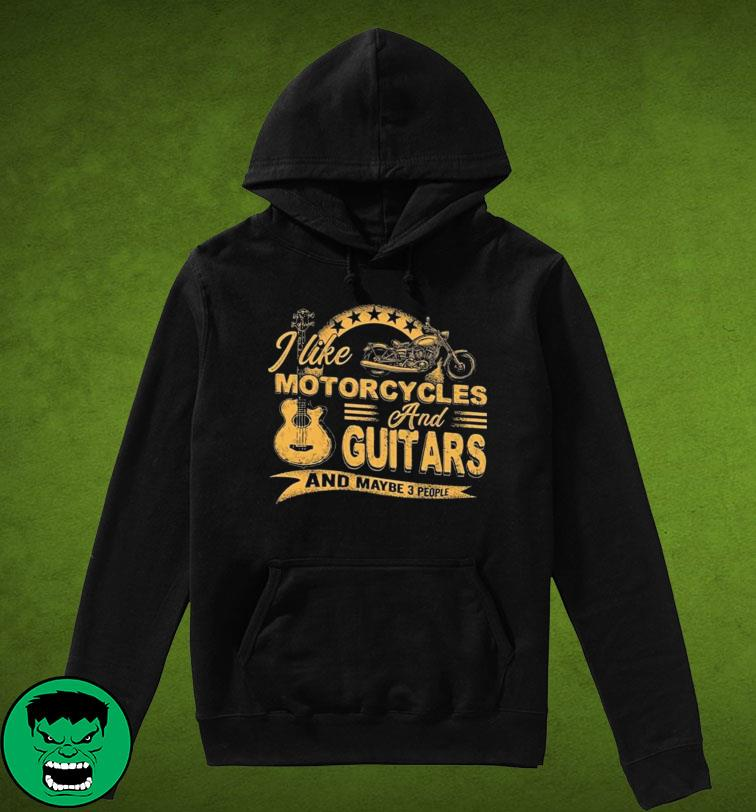 Official I Like Motorcycles And Guitars And Maybe 3 People Shirt Hoodie