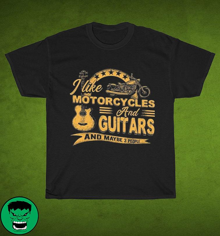 Official I Like Motorcycles And Guitars And Maybe 3 People Shirt