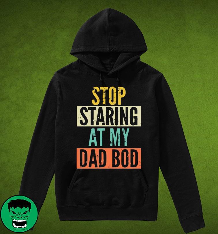 Stop Staring At My Dad Bod Retro Shirt Hoodie