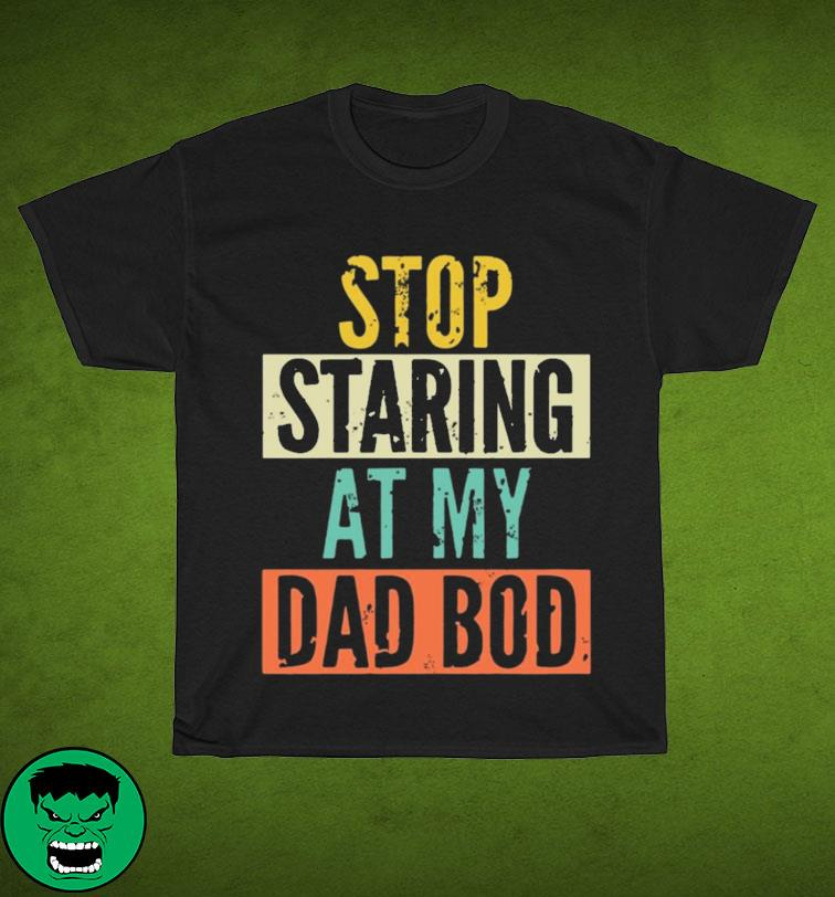 Stop Staring At My Dad Bod Retro Shirt