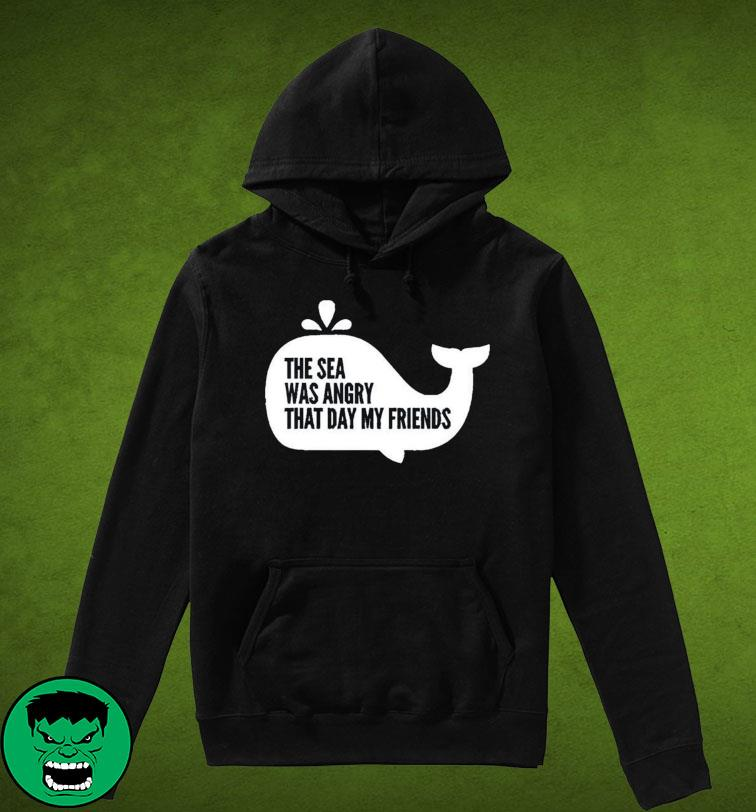 The Sea Was Angry That Day My Friends Unisex T-Shirt Hoodie