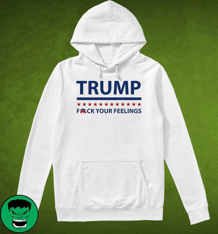 Trump 2024 F-ck Your Feelings Shirt Funny Trump Shirt Hoodie