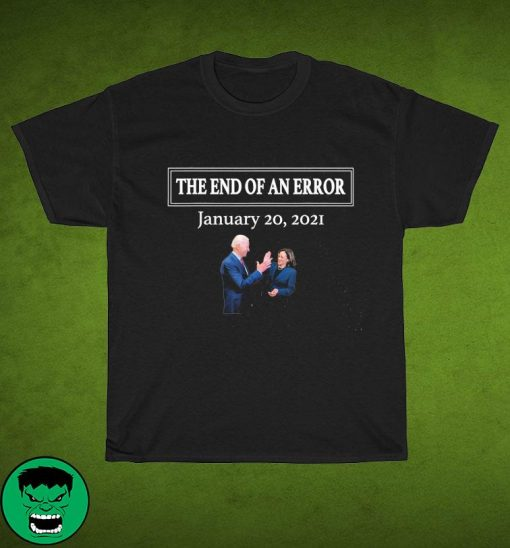 The End Of Error January 20 2021 With Biden And Kamala Harris Shirt