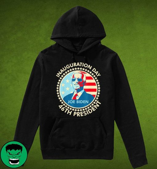 The Inauguration Day For Joe Biden 46th President 2021 Shirt Hoodie